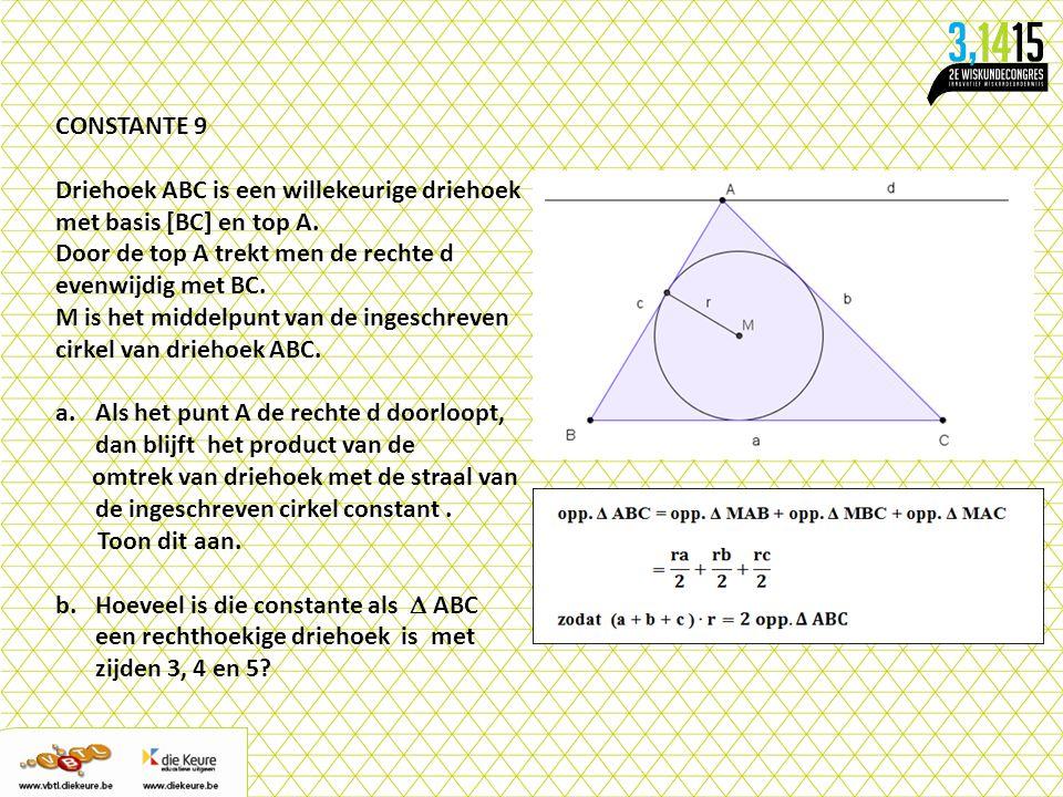 CONSTANTE 9 Driehoek ABC is een willekeurige driehoek met basis [BC] en top A. Door de top A trekt men de rechte d evenwijdig met BC.